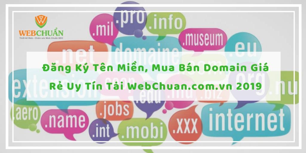 Đăng Ký Tên Miền, Mua Bán Domain Giá Rẻ Uy Tín TạiWebChuan.com.vn 2019
