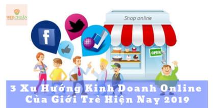3 Xu Hướng Kinh Doanh Online Của Giới Trẻ Hiện Nay 2019 | Webchuan.com.vn