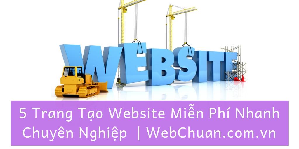 5 Trang Tạo Website Miễn Phí Nhanh Chuyên Nghiệp | WebChuan.com.vn
