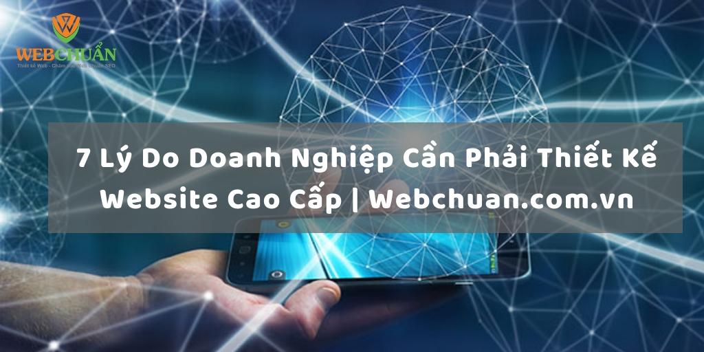 7 Lý Do Doanh Nghiệp Cần Phải Thiết Kế Website Cao Cấp | Webchuan.com.vn