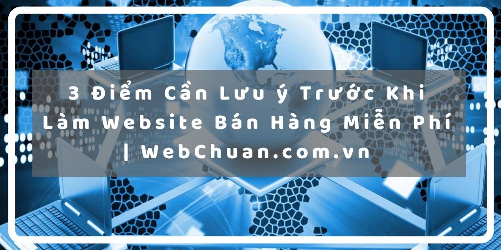 3 Điểm Cần Lưu ý Trước Khi Làm Website Bán Hàng Miễn Phí | WebChuan.com.vn